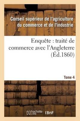 Enqu�te: Trait� de Commerce Avec l'Angleterre Tome 4 - Sciences Sociales (Paperback)