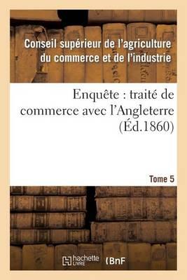 Enqu�te: Trait� de Commerce Avec l'Angleterre Tome 5 - Sciences Sociales (Paperback)