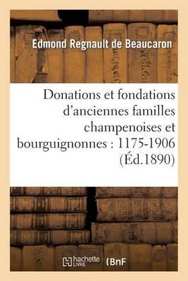 Donations Et Fondations d'Anciennes Familles Champenoises Et Bourguignonnes: 1175-1906 - Histoire (Paperback)