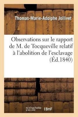 Observations Sur Le Rapport de M. de Tocqueville Relatif � l'Abolition de l'Esclavage - Sciences Sociales (Paperback)