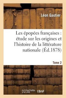 Les �pop�es Fran�aises: �tude Sur Les Origines Et l'Histoire de la Litt�rature Nationale. T. 2 - Litterature (Paperback)