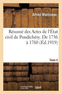 R�sum� Des Actes de l'�tat Civil de Pondich�ry. Tome II, de 1736 � 1760 - Generalites (Paperback)