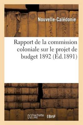 Rapport de la Commission Coloniale Sur Le Projet de Budget de 1892 - Sciences Sociales (Paperback)