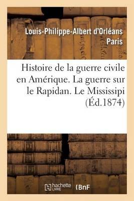 Histoire de la Guerre Civile En Am�rique. La Guerre Sur Le Rapidan. Le Missisipi - Histoire (Paperback)