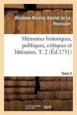 M�moires Historiques, Politiques, Critiques Et Litt�raires. T. 2 - Litterature (Paperback)