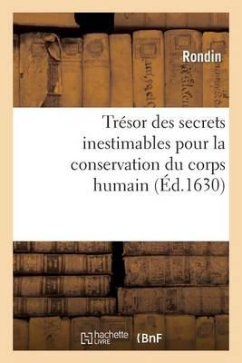 Tr�sor Des Secrets Inestimables Pour La Conservation Du Corps Humain - Litterature (Paperback)