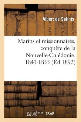 Marins Et Missionnaires, Conqu te de la Nouvelle-Cal donie, 1843-1853 (Paperback)