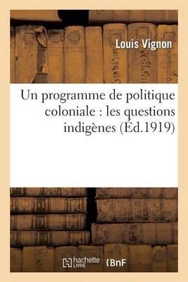 Un Programme de Politique Coloniale: Les Questions Indig�nes - Sciences Sociales (Paperback)