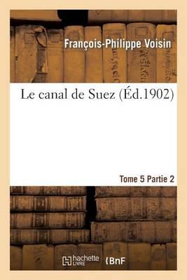 Le Canal de Suez. Tome 5, II Description Des Travaux de Premier �tablissement, Partie 2 - Savoirs Et Traditions (Paperback)