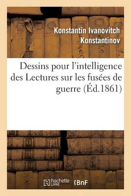 Dessins Pour Intelligence Des Lectures Fus�es de Guerre, Faites En 1860 - Litterature (Paperback)