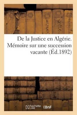 de la Justice En Alg�rie. M�moire Sur Une Succession Vacante - Sciences Sociales (Paperback)