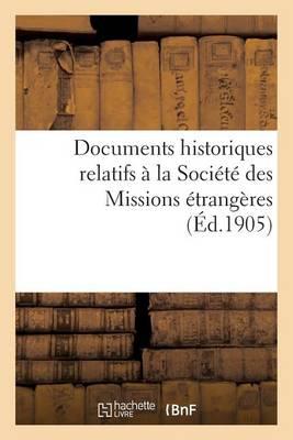 Documents Historiques Relatifs � La Soci�t� Des Missions �trang�res - Histoire (Paperback)