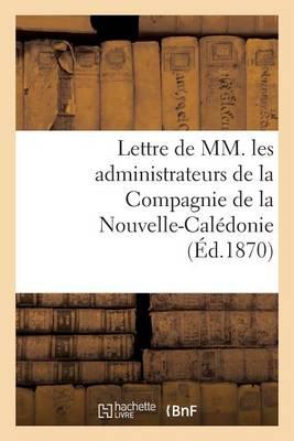 Lettre de MM. Les Administrateurs de la Compagnie de la Nouvelle-Cal�donie - Generalites (Paperback)