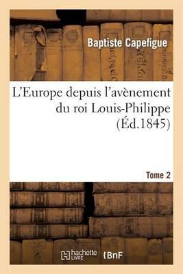 L'Europe Depuis l'Av�nement Du Roi Louis-Philippe. T. 2 - Litterature (Paperback)