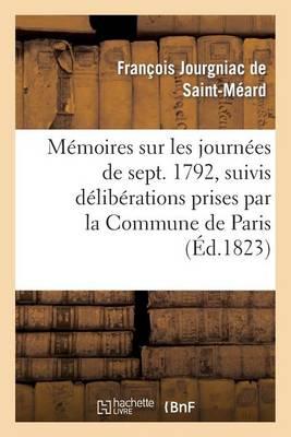 M�moires Sur Les Journ�es de Septembre 1792, Suivis D�lib�rations Prises Par La Commune de Paris - Litterature (Paperback)