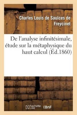 de l'Analyse Infinit�simale, �tude Sur La M�taphysique Du Haut Calcul... - Litterature (Paperback)