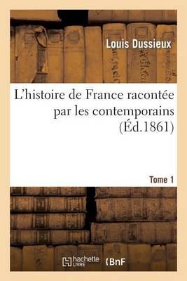 L'Histoire de France Racont�e Par Les Contemporains T. 1 - Litterature (Paperback)