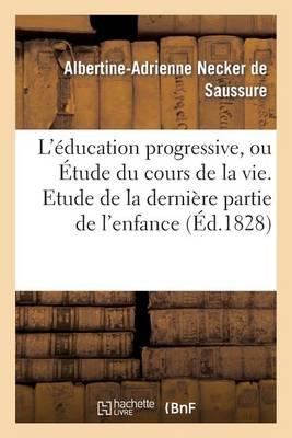 L'�ducation Progressive, Ou �tude Du Cours de la Vie. Etude de la Derni�re Partie de l'Enfance - Litterature (Paperback)