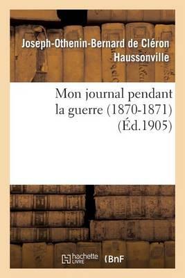 Mon Journal Pendant La Guerre (1870-1871) - Litterature (Paperback)