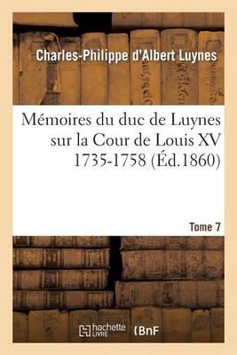 M�moires Du Duc de Luynes Sur La Cour de Louis XV (1735-1758). T. 7 - Litterature (Paperback)