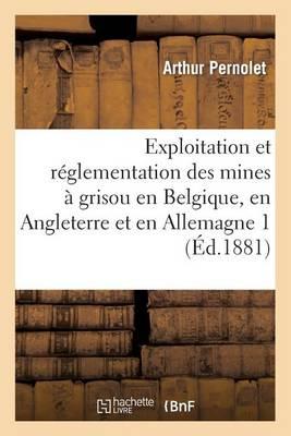 Exploitation Et Reglementation Des Mines a Grisou En Belgique, En Angleterre Et En Allemagne 2 - Litterature (Paperback)