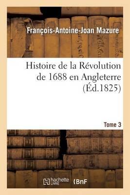 Histoire de la R�volution de 1688 En Angleterre. Tome 3 - Litterature (Paperback)