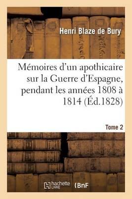 M�moires d'Un Apothicaire Sur La Guerre d'Espagne, Pendant Les Ann�es 1808 � 1814. Tome 2 - Histoire (Paperback)