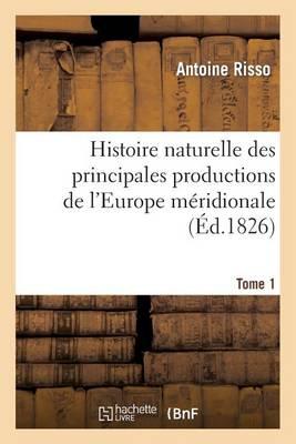 Histoire Naturelle Des Principales Productions de L'Europe Meridionale T1 - Sciences (Paperback)