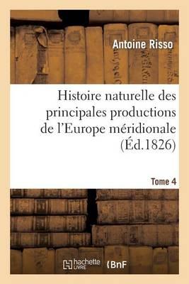 Histoire Naturelle Des Principales Productions de l'Europe M�ridionale T4 - Savoirs Et Traditions (Paperback)