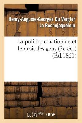 La Politique Nationale Et Le Droit Des Gens (2e �d.) - Histoire (Paperback)