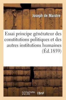Essai Sur Le Principe G�n�rateur Des Constitutions Politiques Et Des Autres Institutions Humaines - Sciences Sociales (Paperback)
