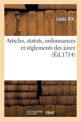Articles, Statuts, Ordonnances Et R�glements Des Jurez - Histoire (Paperback)