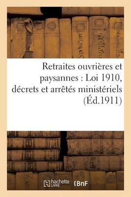 Retraites Ouvri�res Et Paysannes: Loi Du 5 Avril 1910, D�crets Et Arr�t�s Minist�riels - Sciences Sociales (Paperback)