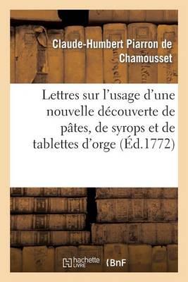 Lettres Sur l'Usage d'Une Nouvelle D�couverte de P�tes, de Syrops Et de Tablettes d'Orge - Sciences Sociales (Paperback)