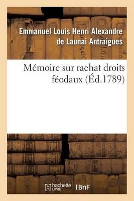 M�moire Sur Rachat Droits F�odaux, D�clar�s Rachetables Par Arr�t� Assembl�e Nationale 4 Ao�t 1789 - Histoire (Paperback)