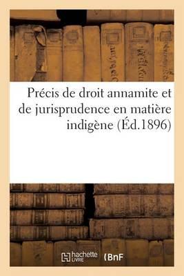 Pr�cis de Droit Annamite Et de Jurisprudence En Mati�re Indig�ne - Sciences Sociales (Paperback)