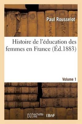 Histoire de l'�ducation Des Femmes En France. [volume 1] - Sciences Sociales (Paperback)