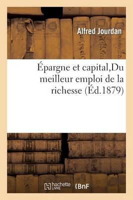 Epargne Et Capital, Du Meilleur Emploi de la Richesse - Sciences Sociales (Paperback)
