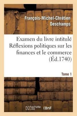 Examen Du Livre Intitul� R�flexions Politiques Sur Les Finances Et Le Commerce. Tome 1 - Sciences Sociales (Paperback)