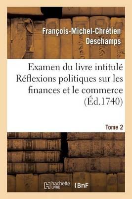 Examen Du Livre Intitul� R�flexions Politiques Sur Les Finances Et Le Commerce. Tome 2 - Sciences Sociales (Paperback)