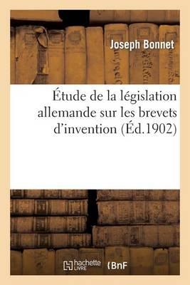 �tude de la L�gislation Allemande Sur Les Brevets d'Invention - Sciences Sociales (Paperback)