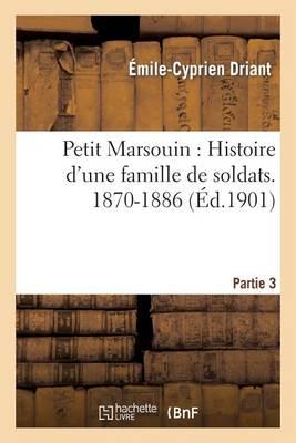 Petit Marsouin: Histoire d'Une Famille de Soldats. 3e P�riode: 1870-1886 - Litterature (Paperback)