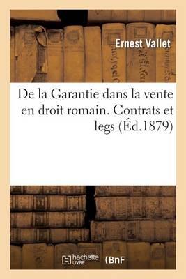 de la Garantie Dans La Vente En Droit Romain. Ddes Contrats Et Des Leg - Sciences Sociales (Paperback)