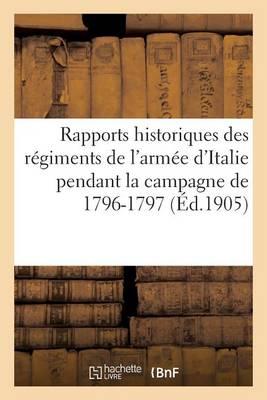 Rapports Historiques Des R�giments de l'Arm�e d'Italie Pendant La Campagne de 1796-1797 - Histoire (Paperback)