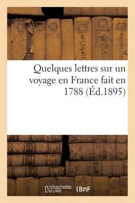 Quelques Lettres Sur Un Voyage En France Fait En 1788 - Histoire (Paperback)