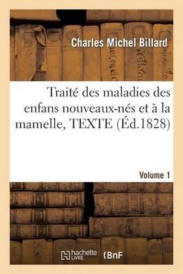 Trait� Des Maladies Des Enfans Nouveaux-N�s Et � La Mamelle, Volume 1 - Sciences (Paperback)