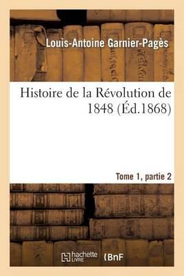 Histoire de la R�volution de 1848 Tome1, Partie 2 - Histoire (Paperback)