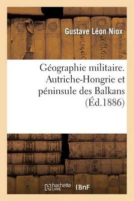 G�ographie Militaire. Autriche-Hongrie Et P�ninsule Des Balkans, Partie 4 - Histoire (Paperback)