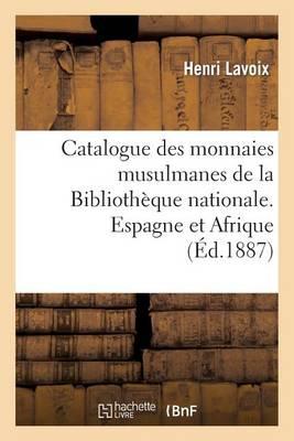 Catalogue Des Monnaies Musulmanes de la Bibliotheque Nationale. Espagne Et Afrique - Histoire (Paperback)