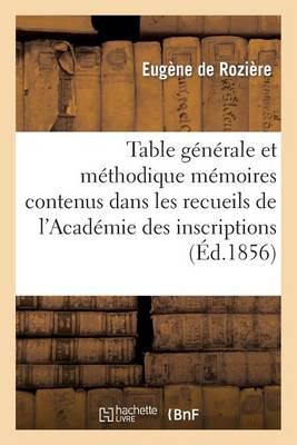 Table G�n�rale Et M�thodique Des M�moires Contenus Dans Les Recueils de l'Acad�mie Des Inscriptions - Histoire (Paperback)